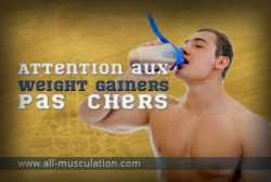 Attention aux weight gainers pas chers !