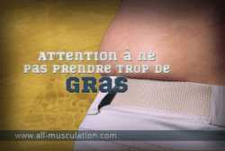 Attention à ne pas prendre trop de gras