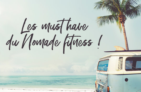 Le must have du nomade fitness